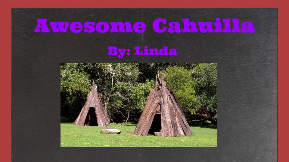 Awesome Cahuilla by Linda